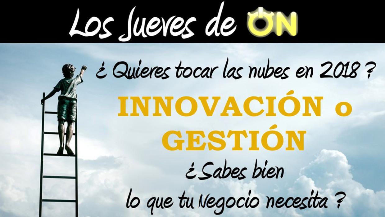 Innovacion o Gestión – ¿Sabes bien lo que tu negocio necesita?